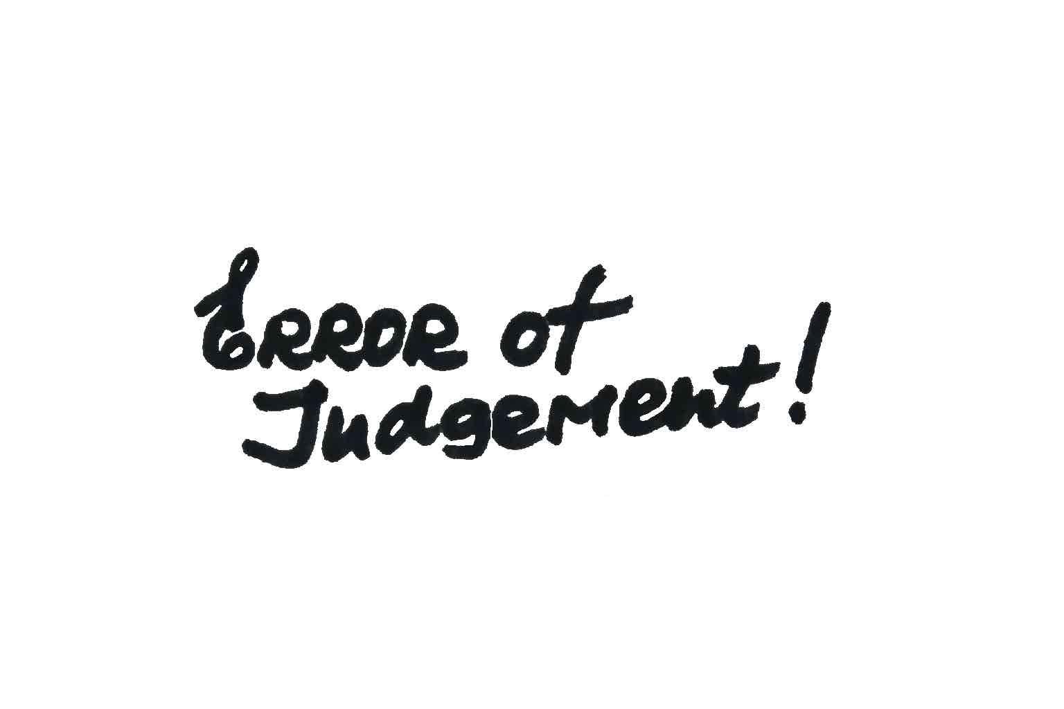 Error of judgment! Handwritten message on a white background.